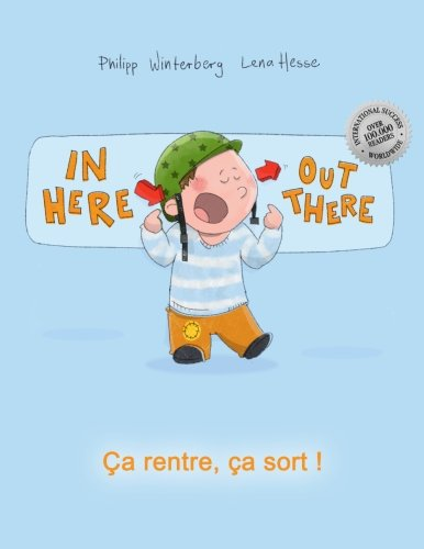 In here, out there! Ça rentre, ça sort !: Children's Picture Book English-French (Bilingual Edition)