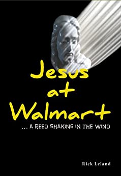 Jesus at Walmart...a reed shaking in the wind by [Leland, Rick]