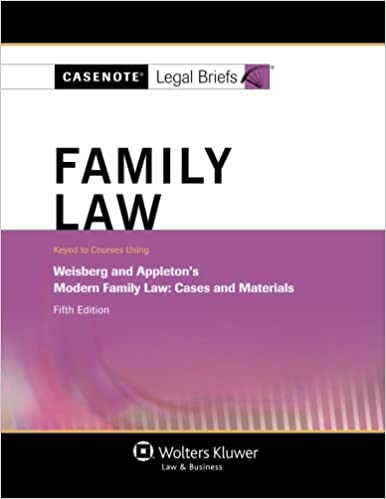 Casenote Legal Briefs: Family Law, Keyed to Weisberg & Appleton, Fifth Edition