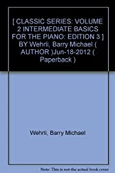 [ CLASSIC SERIES: VOLUME 2 INTERMEDIATE BASICS FOR THE PIANO: EDITION 3 ] BY Wehrli, Barry Michael ( AUTHOR )Jun-18-2012 ( Paperback )