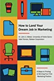 img - for How to Land Your Dream Job in Marketing: 6 Steps to Finding and Winning Your First Marketing Position book / textbook / text book