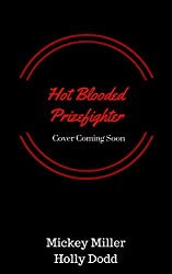 Hot Blooded Prizefighter: A Bad Boy MMA Fighter Romance (Windy City Bad Boys Book 2)