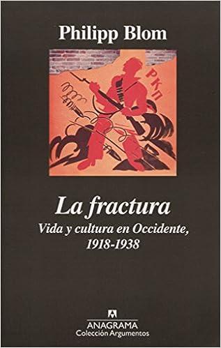 La Fractura Vida Y Cultura En Occidente. 1918-1938 (Argumentos)