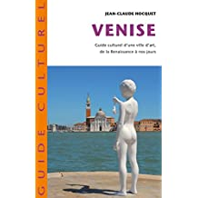 Venise: Guide culturel d'une ville d'art de la Renaissance à nos jours (French Edition)