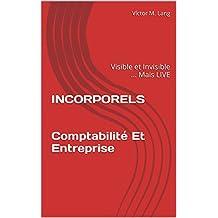 INCORPORELS Comptabilité Et Entreprise: Visible et Invisible ... Mais LIVE (French Edition)