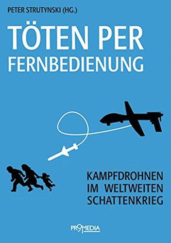Töten per Fernbedienung: Kampfdrohnen im weltweiten Schattenkrieg Taschenbuch – 1. September 2013 Peter Strutynski Jürgen Altmann Norman Paech Ralf E Streibl
