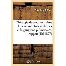 Chirurgie Du Poumon, Dans Les Cavernes Tuberculeuses Et La Gangrène Pulmonaire, Rapport