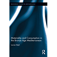 Materiality and Consumption in the Bronze Age Mediterranean (Routledge Studies in Archaeology Book 7)