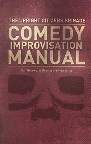 Upright Citizens Brigade Comedy Improvisation Manual (Comedy Improvisation)