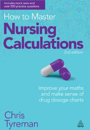 How to Master Nursing Calculations: Improve Your Maths and Make Sense of Drug Dosage