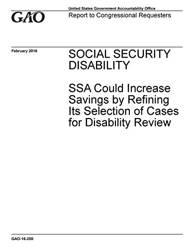 Social Security Disability: SSA Could Increase Savings by Refining Its Selection of Cases for Disability Review ()