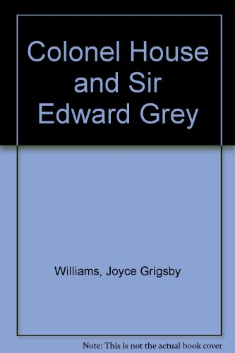Colonel House and Sir Edward Grey