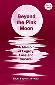 Beyond the Pink Moon: A Memoir of Legacy, Loss and Survival (Special Edition) by [Durlester, Nicki Boscia]