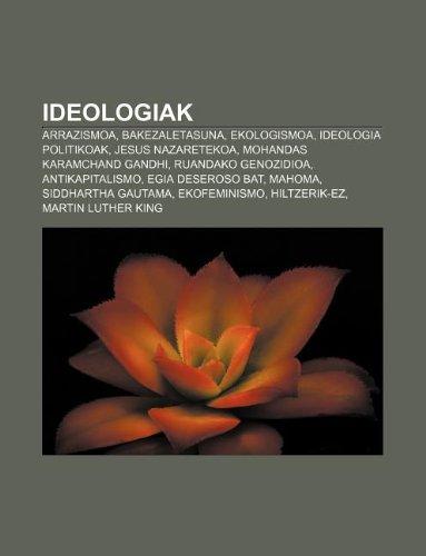 Ideologiak: Arrazismoa, Bakezaletasuna, Ekologismoa, Ideologia politikoak, Jesus Nazaretekoa, Mohandas Karamchand Gandhi, Ruandako genozidioa
