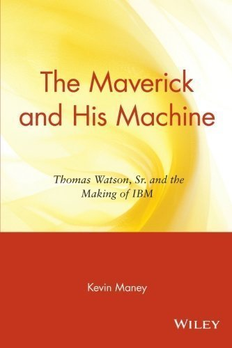 - The Maverick and His Machine: Thomas Watson, Sr. and the Making of IBM by Maney, Kevin Published by Wiley 1st (first) edition (2004) Paperback