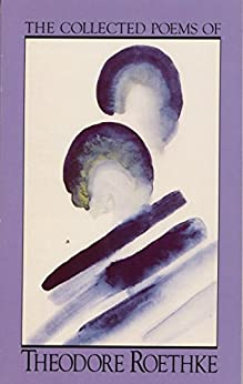 The Collected Poems of Theodore Roethke by [Roethke, Theodore]