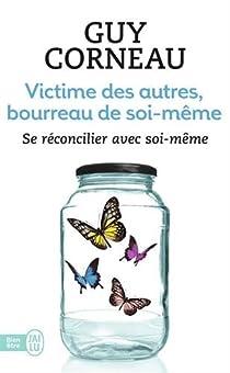 Victime des autres, bourreau de soi-même par Corneau