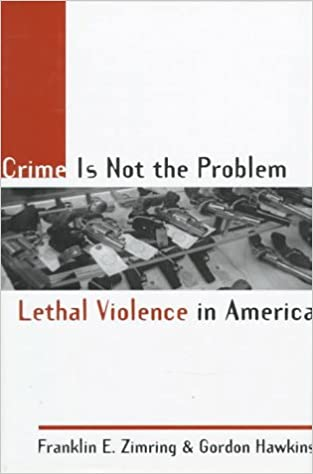 image for Crime is Not the Problem: Lethal Violence in America (Studies in Crime and Public Policy)