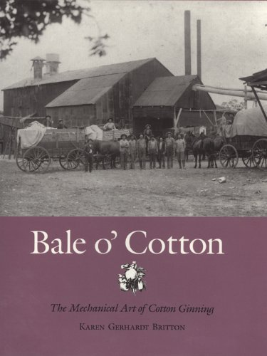 Bale o' Cotton: The Mechanical Art of Cotton Ginning (Centennial Series of the Association of Former Students, Texas A&a