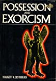 Possession and Exorcism, Traugott K. Oesterreich, 0883560356
