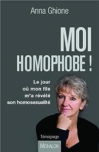 Moi homophobe ! Le jour où mon fils m'a révélé son homosexualité par Anna Ghione