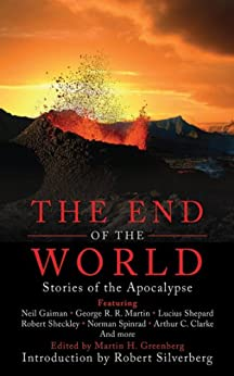The End of the World: Stories of the Apocalypse by [Gaiman, Neil, George R. R. Martin, Lucius Shepard, Robert Sheckley, Norman Spinrad, Arthur C. Clarke, Lester del Rey, Robert Silverberg]