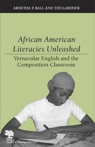 Search : African American Literacies Unleashed: Vernacular English and the Composition Classroom (Studies in Writing and Rhetoric)