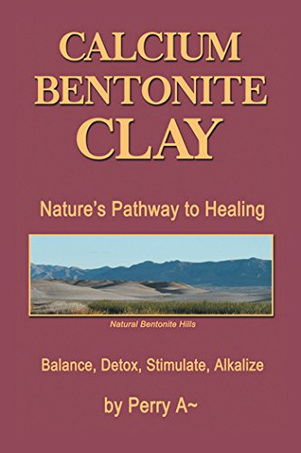 Calcium Bentonite Clay: Nature'S Pathway to Healing Balance, Detox, Stimulate, Alkalize (Clay No Chemical)