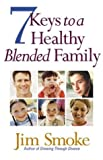Seven Keys to a Healthy Blended Family, Jim Smoke, 0736911642