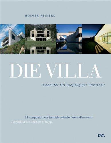 Die Villa: Gebauter Ort großzügiger Privatheit 35 ausgezeichnete Beispiele aktueller Wohn-Bau-Kunst