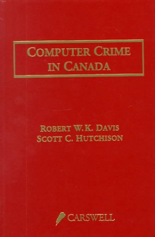 Computer Crime in Canada: An Introduction to Technological Crime and Related Legal Issues