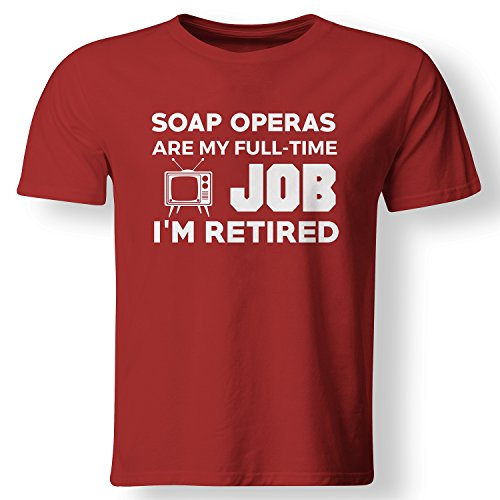 Soap Operas Are My Full Time Job I'm Retired Hobby TV Lover Gift T Shirt Red (Lg Opera Tv)