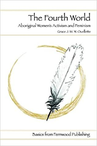 The Fourth World An Indigenous Perspective On Feminism And Aboriginal Womens Activism Grace J M W Ouellette 9781552660805 Books
