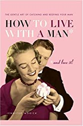 how to live with a man and love it !