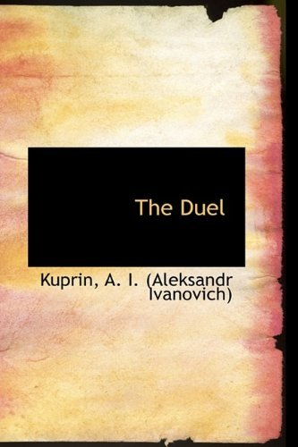 The Duel by Kuprin A. I. (Aleksandr Ivanovich) (2009-07-12)