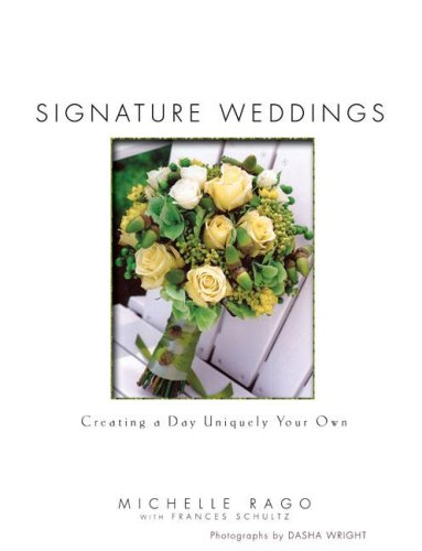 Signature Weddings: Creating a Day Uniquely Your Own by MIchelle Rago