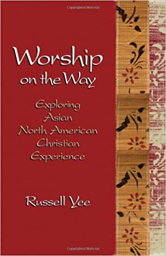 Worship on the Way: Exploring Asian North American Christian