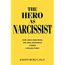 The Hero as Narcissist:  How Lance Armstrong and Greg Mortenson Conned a Willing Public