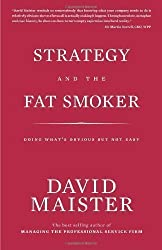 Strategy and the Fat Smoker: Doing What's Obvious But Not Easy by David H. Maister 1st (first) American Hardcov Edition (2008)