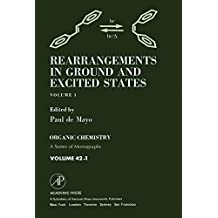 Rearrangements in Ground and Excited States: Organic Chemistry: A Series of Monographs, Vol. 1 (ORGANIC CHEMISTRY, A SERIES OF MONOGRAPHS)