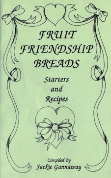 Fruit Friendship Breads; Starters and Recipes (Kitchen Crafts Collection)