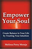 Empower Your Soul, Melissa Moraja, 0595456367