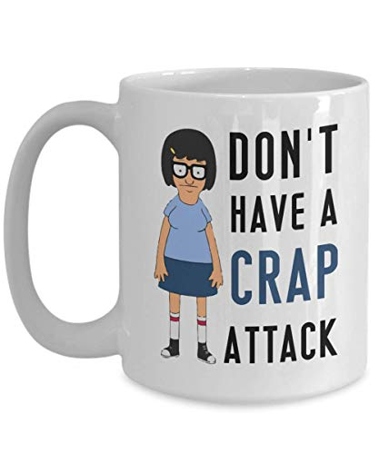 (Tina Don't Have A Crap Attack; Tina Belcher Mug; Funny Quote; TV Show Tea Cup Funny Gift For Mother, Father Noel, Thank you, Mother's day, Father's Day, Christmas, Xmas, Grandmother Girlfriend, boyfri)