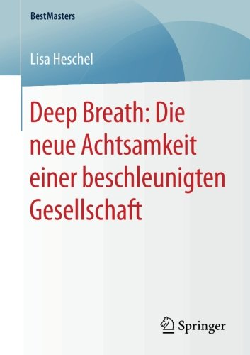Download Deep Breath: Die neue Achtsamkeit einer beschleunigten Gesellschaft (BestMasters) (German Edition) pdf epub