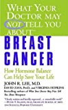 img - for John R. Lee: What Your Doctor May Not Tell You About(tm) : Breast Cancer: How Hormone Balance Can Help Save Your Life (Mass Market Paperback); 2005 Edition book / textbook / text book