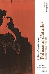 Polisseur d'étoiles : Oeuvre poétique complète par Federico Garcia Lorca