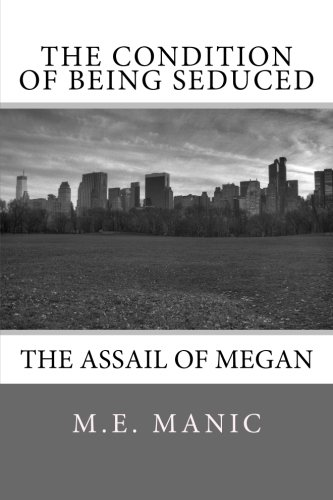 The Condition of Being Seduced: The Assail of Megan (The Megan Chronicles) (Volume 1) by CreateSpace Independent Publishing Platform