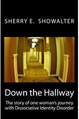 Down the Hallway: The story of one woman's journey with Dissociative Identity Disorder Paperback