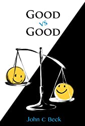 Good vs Good: Why the 8 Great Goods Are Behind Every Good (and Bad) Decision