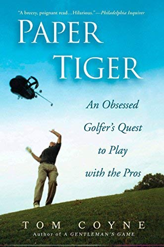 Paper Tiger: An Obsessed Golfer's Quest to Play with the Pros by Tom Coyne (2007-05-03)